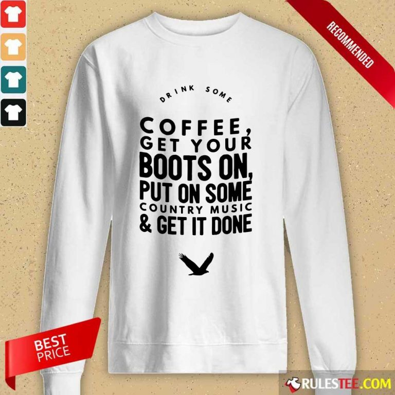 Coffee Get Your Boots On Put On Some Country Music Get It Done Long-Sleeved