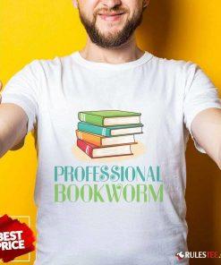 Excellent Professional Bookworm Shirt