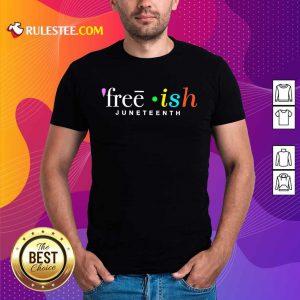 Fantastic Free Ish Juneteenth Shirt