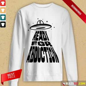 Fantastic Ready For Abduction Long-Sleeved