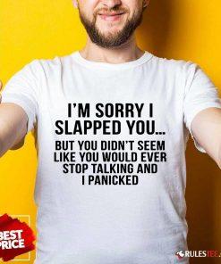 Funny I Am Sorry I Slapped You Shirt