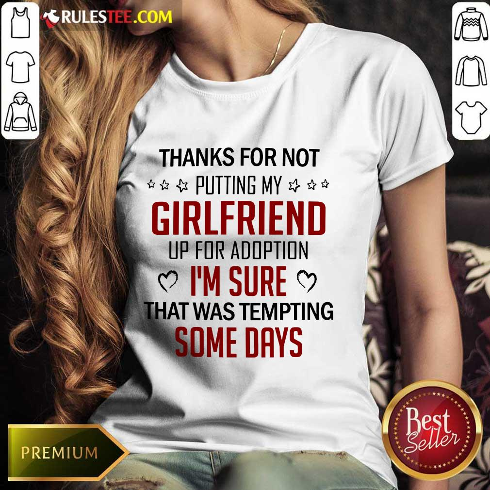 Funny Thanks For Not Putting My Girlfriend Up For Adoption Ladies Tee