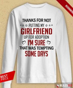 Funny Thanks For Not Putting My Girlfriend Up For Adoption Sweater