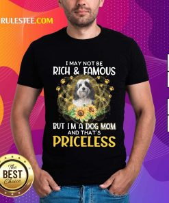 Funny Tibetan Terrier I May Not Be Rich And Famous But I Am A Dog Mom And That Is Priceless Shirt