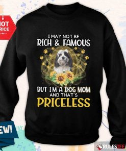 Funny Tibetan Terrier I May Not Be Rich And Famous But I Am A Dog Mom And That Is Priceless Sweater