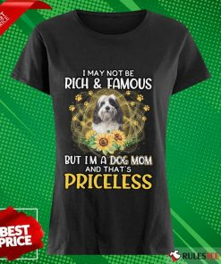 Funny Tibetan Terrier I May Not Be Rich And Famous But I Am A Dog Mom And That Is Priceless Ladies Tee