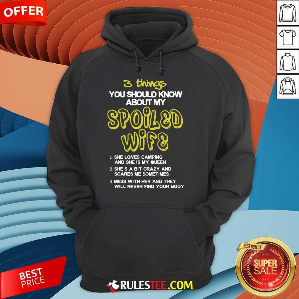 Good 3 Things You Should Know About My Spoiled Camping Wife Hoodie