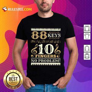 Good 88 Keys 10 Fingers No Problem Piano Lover Shirt