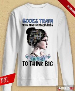 Good Books Train Your Mind To Imagination To Think Big Long-Sleeved