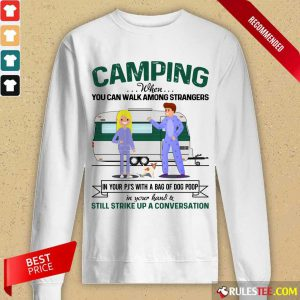 Good Camping When You Can Walk Among Strangers In Pjs Long-Sleeved