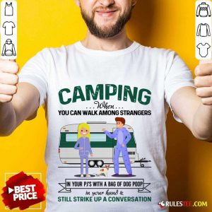 Good Camping When You Can Walk Among Strangers In Pjs Shirt