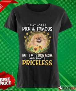 Good Tan Pekingese I May Not Be Rich And Famous But I Am A Dog Mom And That Is Priceless Ladies Tee