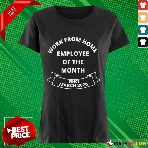 Good Work From Home Employee Of The Month Since March 2020 Ladies Tee
