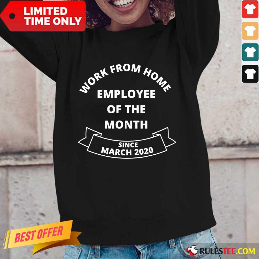 Good Work From Home Employee Of The Month Since March 2020 Long-Sleeved