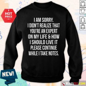 Happy I Am Sorry I Didn'T Realize That You'Re An Expert On My Life Sweater