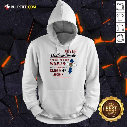 Happy Never Underestimate A West Virginia Woman Who Is Covered By The Blood Of Jesus Hoodie