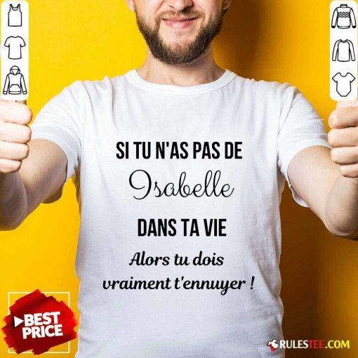 Happy Si Tu N'as Pas De Isabelle Dans Ta Vie Alors Tu Dois Vraiment T'ennuyer Shirt