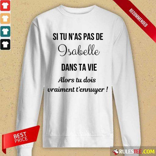 Happy Si Tu N'as Pas De Isabelle Dans Ta Vie Alors Tu Dois Vraiment T'ennuyer Sweater
