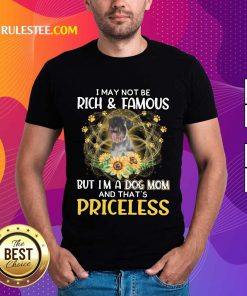Happy Standard Schnauzer I May Not Be Rich And Famous But I Am A Dog Mom And That Is Priceless Shirt