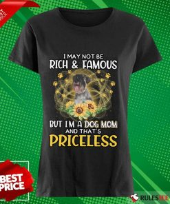 Happy Standard Schnauzer I May Not Be Rich And Famous But I Am A Dog Mom And That Is Priceless Ladies Tee