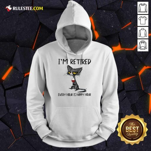 Hot Black Cat Drink Wine I Am Retired Every Hour Is Happy Hour Hoodie