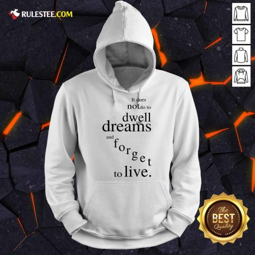 Hot It Does Not Do To Dwell On Dreams And Forget To Live Hoodie