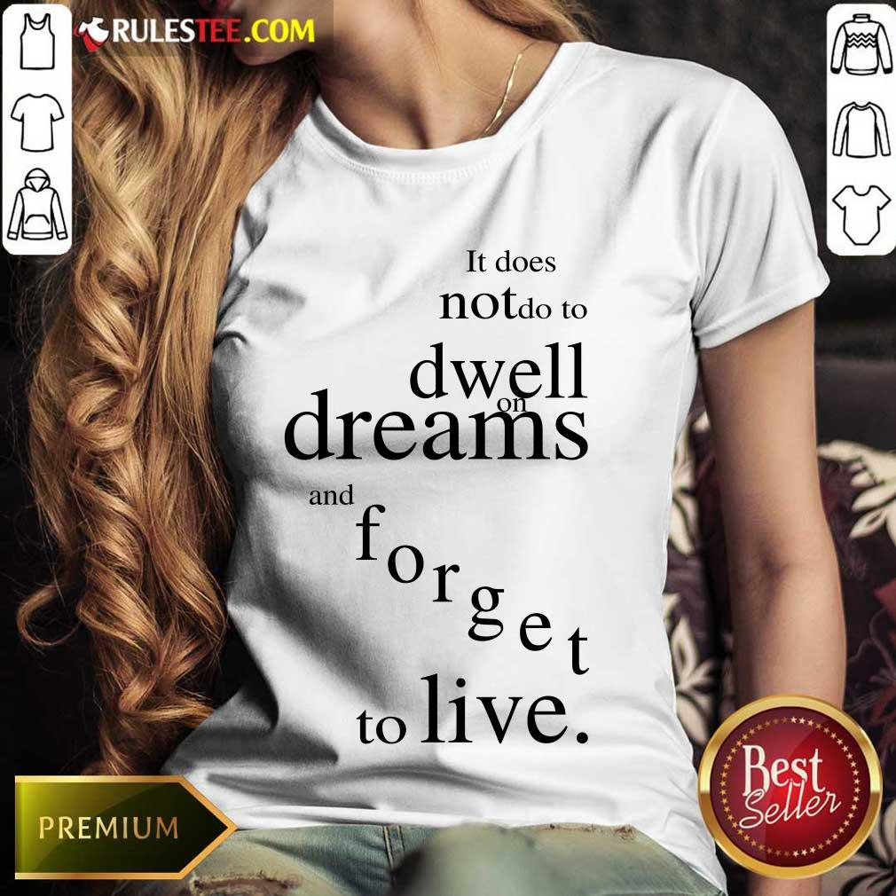 Hot It Does Not Do To Dwell On Dreams And Forget To Live Ladies Tee