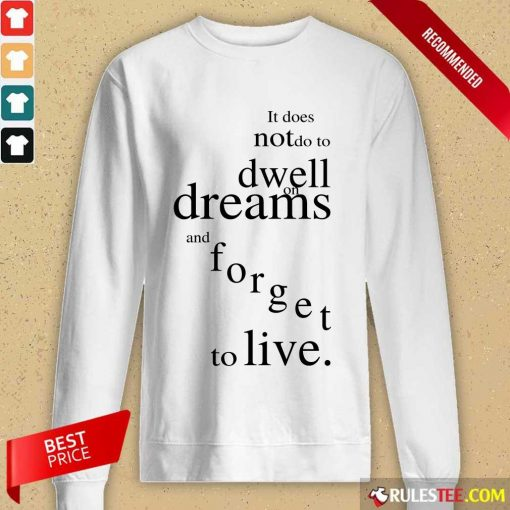 Hot It Does Not Do To Dwell On Dreams And Forget To Live Long-Sleeved