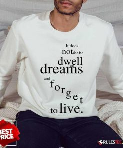 Hot It Does Not Do To Dwell On Dreams And Forget To Live Sweater