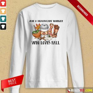 Hot Just A Healthcare Worker Who Loves Fall Long-Sleeved