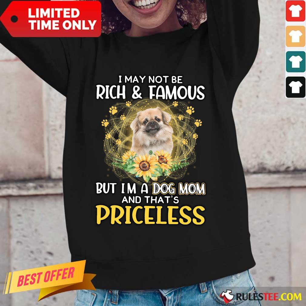 Hot Tibetan Spaniel I May Not Be Rich And Famous But I Am A Dog Mom And That Is Priceless Long-Sleeved