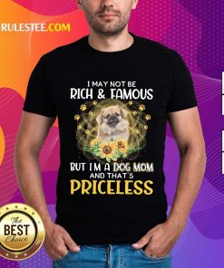 Hot Tibetan Spaniel I May Not Be Rich And Famous But I Am A Dog Mom And That Is Priceless Shirt
