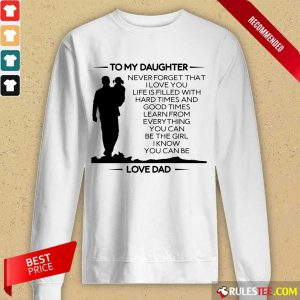 Hot To My Daughter Never Forget That I Love You Love Dad Long-Sleeved