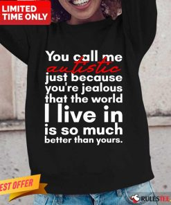 Hot You Can Me Autistic Just Because You Are Jealous That The World I Live In Is So Much Long-Sleeved