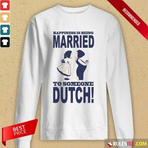 Is Being Married To Someone Dutch Long-Sleeved
