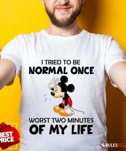 Mickey I Tried To Be Normal Once Shirt