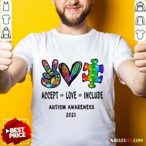 Nice Accept Love Include Autism Awareness 2021 Shirt