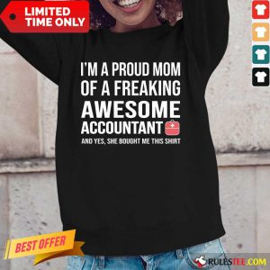 Nice I'm A Proud Mom Of A Freaking Awesome Accountant Long-Sleeved