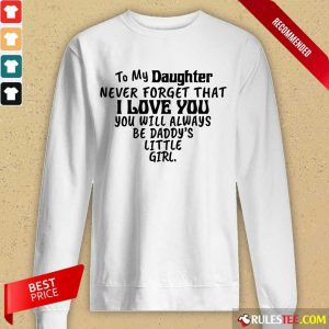 Nice To My Daughter I Love You You Will Always Be Daddy's Little Girl Long-Sleeved