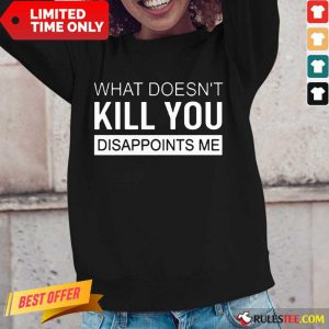 Nice What Doesn't Kill You Disappoints Me Long-Sleeved