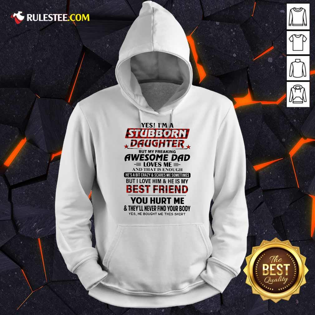 Nice Yes Im A Stubborn Daughter But Not Yours I Am The Property Of A Freaking Hoodie