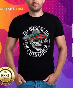 Perfect Cinco De Mayo El Borracho Por Vida Chingon Shirt