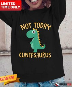 Perfect Not Today Cuntasaurus Long-Sleeved