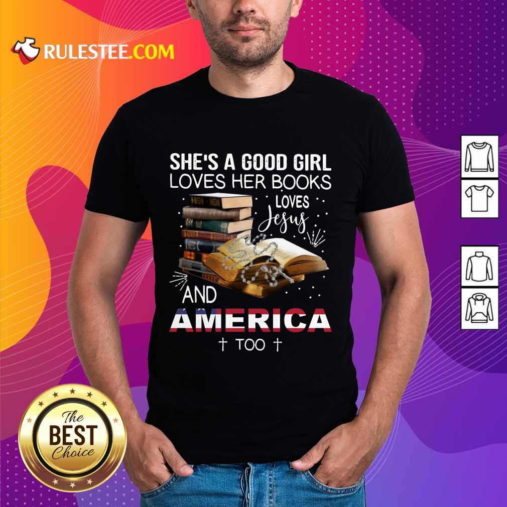 Perfect Shes A Good Girl Loves Her Books Loves Jesus And America Too Shirt
