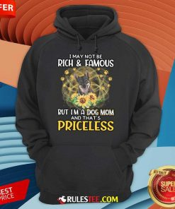 Perfect Swedish Vallhund I May Not Be Rich And Famous But I Am A Dog Mom And That Is Priceless Hoodie