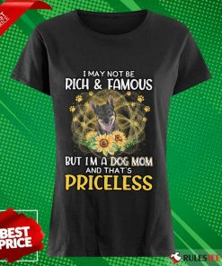 Perfect Swedish Vallhund I May Not Be Rich And Famous But I Am A Dog Mom And That Is Priceless Ladies Tee