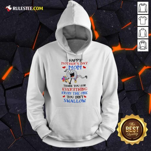 Perfect Thank You For Everything From The One You Did Not Swallow Happy Mothers Day Hoodie