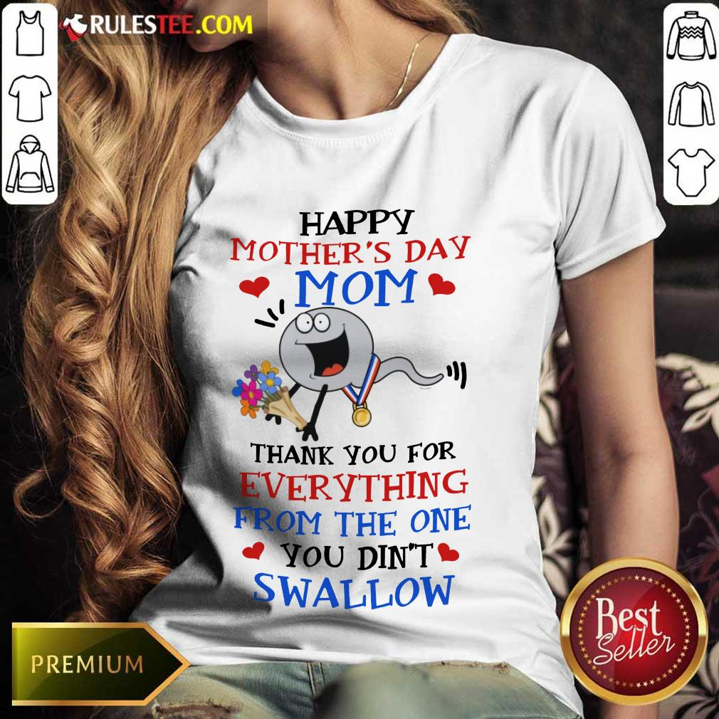 Perfect Thank You For Everything From The One You Did Not Swallow Happy Mothers Day Ladies Tee