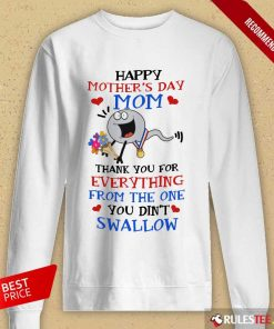 Perfect Thank You For Everything From The One You Did Not Swallow Happy Mothers Day Long-Sleeved