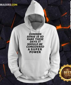 Premium Common Sense Is So Rare These Days It Should Be Considered A Super Power Hoodie